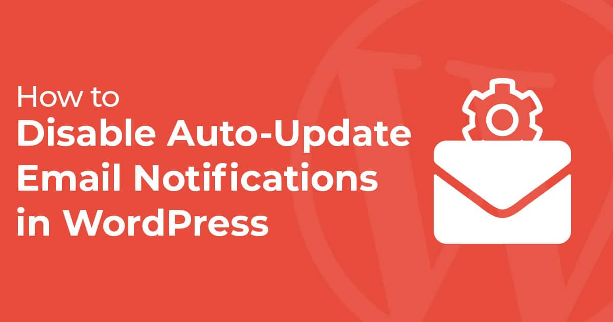 How To Disable Auto-Updates Email Notifications From Wordpress